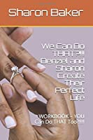 We Can Do THAT?!!!  Denzel and Sharon Create Their Perfect Life: WORKBOOK – YOU Can Do THAT Too?!!!!