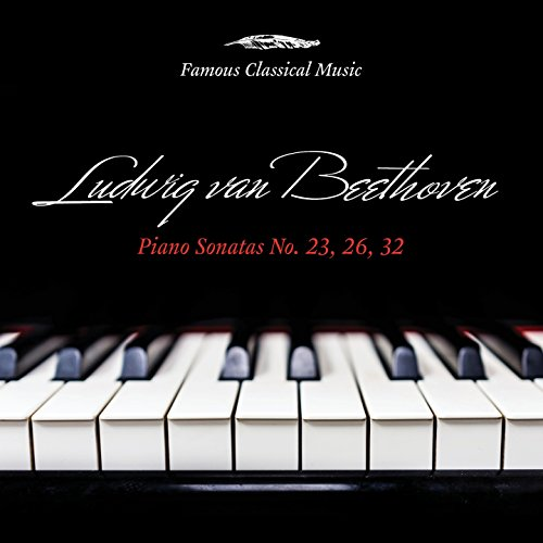 Beethoven: Piano Sonatas Nos. 23, 26 & 32 (Famous Classical Music)