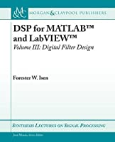 DSP for Matlab and LabVIEW: Digital Filter Design (Synthesis Lectures on Signal Processing)