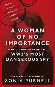 A Woman of No Importance: The Untold Story of Virginia Hall, WWII's Most Dangerous