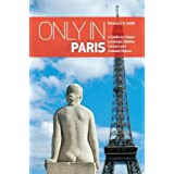 Only in Paris: A Guide to Unique Locations, Hidden Corners and Unusual Objects (Only In Guides)