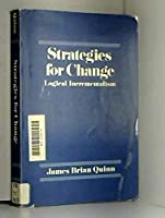 Strategies for Change: Logical Incrementalism (The Irwin Series in Management and the Behavioral Sciences)