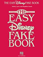"""The Easy Disney Fake Book: Melody, Lyrics and Simplified Chords: 100 Songs in the Key of """"C"""""""