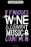 Composition Notebook: If It Involves Wine and Country Music Count Me In Funny  Journal/Notebook Blank Lined Ruled 6x9 100 Pages