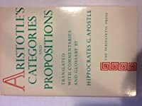 Aristotle's Categories and Propositions (Apostle Translations of Aristotles Works Ser.: Vol. 3)