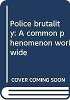 Police brutality: A common phenomenon worldwide
