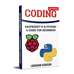 Coding: Raspberry Pi & Python: A Guide For Beginners (Second Edition) by [Eddison, Leonard]