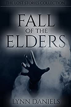 [Daniels, Lynn]のFall of the Elders (The Lost Stories Collection Book 1) (English Edition)