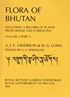 Flora of Bhutan: v. 2, Pt. 3: Including a Record of Plants from Sikkim and Darjeeling
