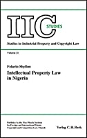Intellectual Property Law in Nigeria: Studies in Industrial Property and Copyright Law. IIC-Studies