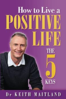 How to Live a Positive life - The 5 Keys by [Maitland, Keith]