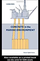 Concrete in the Marine Environment (Modern Concrete Technology)