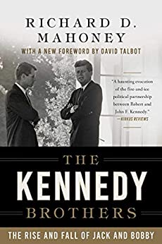 The Kennedy Brothers: The Rise and Fall of Jack and Bobby by [Mahoney, Richard D.]