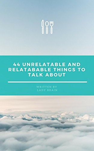 44 Relatable and Unrelatable Things To Talk About (English Edition)