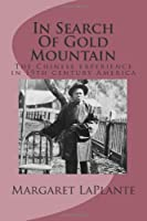 In Search of Gold Mountain: The Chinese Experience in 19th Century America
