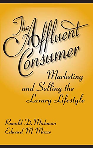 Download The Affluent Consumer: Marketing And Selling the Luxury Lifestyle 0275992829