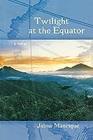 Twilight at the Equator: A Novel