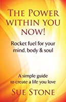 The Power Within You Now!: Rocket fuel for your mind, body & soul