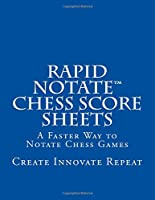 Rapid Notate Chess Score Sheets: A Faster Way to Notate Chess Games