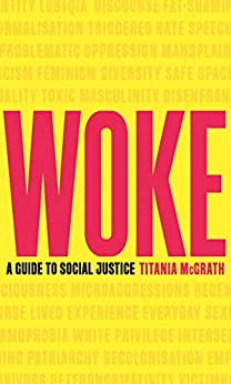 Woke: A Guide to Social Justice by [McGrath, Titania]