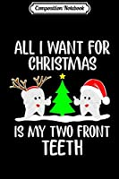 Composition Notebook: All I want for Christmas is My Two Front th Funny Swea Journal/Notebook Blank Lined Ruled 6x9 100 Pages