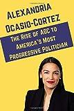 Alexandria Ocasio-Cortez: The Rise of AOC to America's Most Progressive Politician