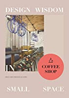 Design Wisdom in Small Space: Coffee Shop