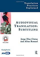 Audiovisual Translation, Subtitling (Translation Practices Explained) (Volume 2) by Jorge Diaz-Cintas Aline Remael(2014-05-01)