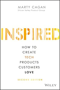 INSPIRED: How to Create Tech Products Customers Love by [Cagan, Marty]