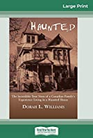 Haunted: The Incredible True Story of a Canadian Family's Experience Living in a Haunted House (16pt Large Print Edition)