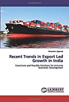 Recent Trends in Export Led Growth in India: Constrains and Possible Solutions for Inclusive Economic Development