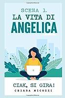 Scena 1. La vita di Angelica: Ciak, si gira!