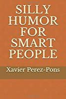 SILLY HUMOR FOR SMART PEOPLE