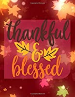 Thankful & Blessed: On Falling Leaves - Perfect Autumn Coloring And Sketchbook for Preschool, Pre K, Kindergarten, Home-schooled And Primary School Kids 2 To 7 Years Old With Big Fall Related Pictures To Trace, Color, Sketch, Paint, Doodle And Draw