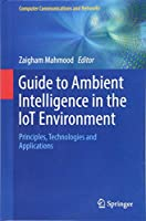 Guide to Ambient Intelligence in the IoT Environment: Principles, Technologies and Applications (Computer Communications and Networks)