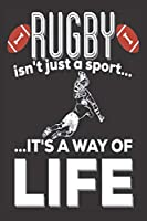 Rugby Isn't Just A Sport It's A Way Of Life: Rugby Gifts : Cute Blank lined Notebook Journal to Write in for a him