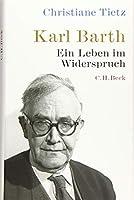 Karl Barth: Ein Leben im Widerspruch