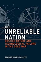 The Unreliable Nation: Hostile Nature and Technological Failure in the Cold War (Inside Technology)【洋書】 [並行輸入品]