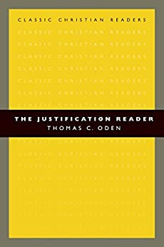 The Justification Reader (Classic Christian Readers) by [Oden, Thomas C.]