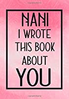 Nani I Wrote This Book About You: Fill In The Blank With Prompts About What I Love About Nani,Perfect For Your Nani's Birthday, Mother's Day or Valentine day