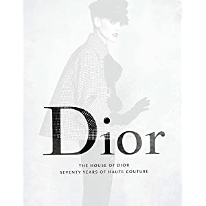 Dior: The House of Dior, Seventy Years of Haute Couture