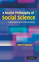 A Realist Philosophy of Social Science: Explanation and Understanding
