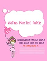 Writing Practice Paper: Kindergarten writing paper  with lines for ABC Kids, 8.5x11 inches, 120 page.