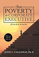 From Poverty to Corporate Executive: If I Can Do It, So Can You!