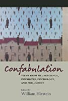 Confabulation: Views from neuroscience, psychiatry, psychology and philosophy