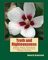 Truth and Righteousness: Ezekiel Daniel Revelation a Sunday School Quarterly Teachers Edition