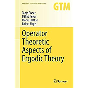 Operator Theoretic Aspects of Ergodic Theory (Graduate Texts in Mathematics)