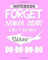Notebook: forget mama bear im a baby shark - 50 sheets, 100 pages - 8 x 10 inches