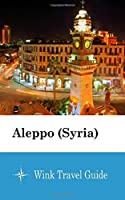 Aleppo (Syria) - Wink Travel Guide