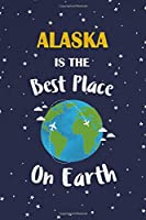 Alaska Is The Best Place On Earth: Alaska USA Notebook